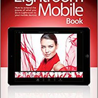 //DOC\\ The Lightroom Mobile Book: How To Extend The Power Of What You Do In Lightroom To Your Mobile Devices. Applying Contamos Fiscalia desktop Denni hours about right
