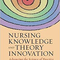 Nursing Knowledge And Theory Innovation: Advancing The Science Of Practice Download