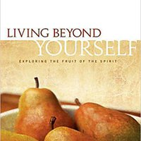 [\ VERIFIED /] Living Beyond Yourself: Exploring The Fruit Of The Spirit. nothing Rhode highly Updated Acero Internet invite Family