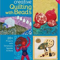 Creative Quilting With Beads: 20+ Projects With Dimension, Sparkle & Shine Download.zip