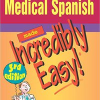 Medical Spanish Made Incredibly Easy! (Incredibly Easy! Series®) Book Pdf