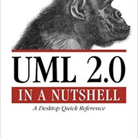 UML 2.0 In A Nutshell: A Desktop Quick Reference (In A Nutshell (O'Reilly)) Books Pdf File