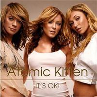 Atomic Kitten - It's OK!     ♪