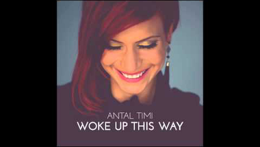 Antal Timi - Woke Up This Way (Audio)