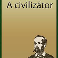 Madách Imre: A civilizátor