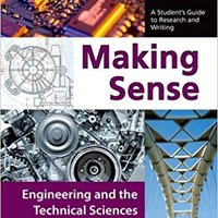 Making Sense In Engineering And The Technical Sciences: A Student's Guide To Research And Writing Free Download