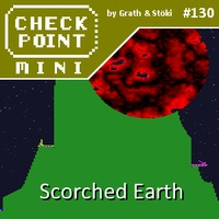 Checkpoint Mini #130: Scorched Earth