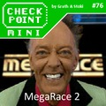 Checkpoint Mini #76: MegaRace2