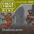Checkpoint Mini #163: Shadowcaster