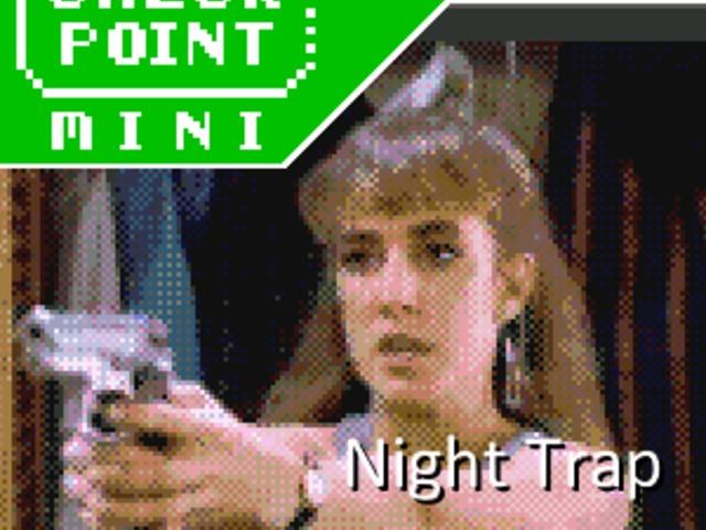 Checkpoint Mini #114: Night Trap