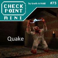 Checkpoint Mini #73: Quake
