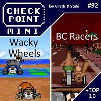 Checkpoint Mini #92: BC Racers és Wacky Wheels (+ a 10 legjobb