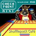 Checkpoint Mini #166: Shufflepuck Café
