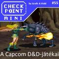 Checkpoint Mini #55: A Capcom verekedős D&D játékai