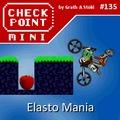 Checkpoint Mini #135: Elasto Mania