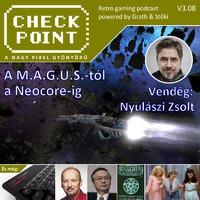 Checkpoint 3x08: A M.A.G.U.S.-tól a Neocore-ig - Nyulászi Zsolt játékai