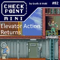 Checkpoint Mini #82: Elevator Action Returns