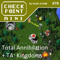 Checkpoint Mini #78: Total Annihilation és Total Annihilation: Kingdoms