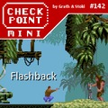 Checkpoint Mini #142: Flashback