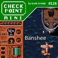 Checkpoint Mini #126: Banshee