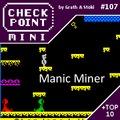 Checkpoint Mini #107: Manic Miner (+ a 10 legjobb alliteráló című videojáték)