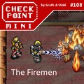 Checkpoint Mini #108: The Firemen
