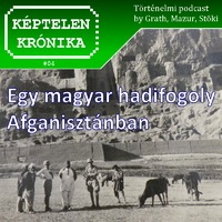 Képtelen Krónika #04: Egy magyar hadifogoly Afganisztánban