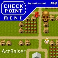 Checkpoint Mini #48: ActRaiser