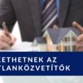 Reszkethetnek az ingatlanközvetítők, mert átalakul a piac és alacsonyabb lesz az ingatlanközvetítői jutalék?