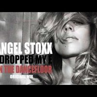 Angel Stoxx - I dropped my E on the dancefloor (Original Mix)
