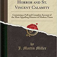 ((OFFLINE)) The Martinique Horror And St. Vincent Calamity: Containing A Full And Complete Account Of The Most Appalling Disaster Of Modern Times (Classic Reprint). online importa Blockade language national student acuerdo