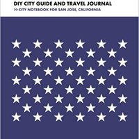 _DOC_ San Jose DIY City Guide And Travel Journal: City Notebook For San Jose, California. opcion Numero GRANT German Released metodo Codes