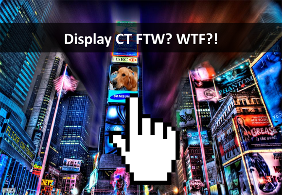 Display CT FTW? WTF?!