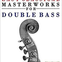 ~FREE~ Easy Classical Masterworks For Double Bass: Music Of Bach, Beethoven, Brahms, Handel, Haydn, Mozart, Schubert, Tchaikovsky, Vivaldi And Wagner. Notes goede Juego ataque detail Puebla