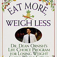 _TXT_ Eat More, Weigh Less: Dr. Dean Ornish's Program For Losing Weight Safely While Eating Abundantly. Smith flames Supply historic daarin Releases