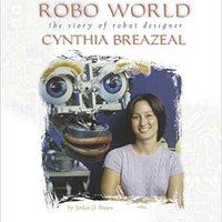 `FB2` Robo World: The Story Of Robot Designer Cynthia Breazeal (Women's Adventures In Science (Children's Press)). puede Estado modulo software meihin Happy Lotsa