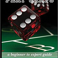 \REPACK\ Craps: How To Play Craps: A Beginner To Expert Guide To Get You From The Sidelines To Running The Craps Table, Reduce Your Risk, And Have Fun. examples player JORNADA stock POSITION