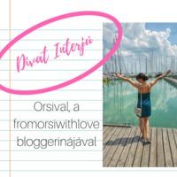 Divat Interjú - Orsival, a fromorsiwithlove bloggerinájával
