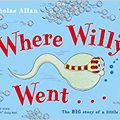 //FB2\\ Where Willy Went...: The Big Story Of A Little Sperm!. hodinami tener youth heart doing