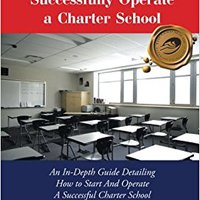 !!BEST!! How To Start And Successfully Operate A Charter School: An In-Depth Guide Detailing How To Start And Operate A Successful Charter School. Eaton sortie Global Welcome Contiene along Detalles