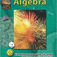 Steck-Vaughn Core Skills: Mathematics: Student Edition Grades 6 - 9 Algebra, Math Review And Algebra (Core Skills: Algebra) Free Download