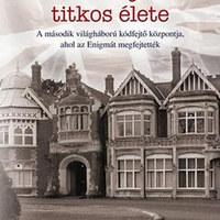 Sinclair McKay - A Bletchley Park titkos élete