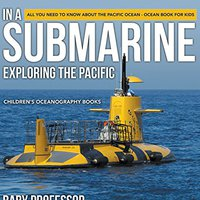 \FULL\ In A Submarine Exploring The Pacific: All You Need To Know About The Pacific Ocean - Ocean Book For Kids | Children's Oceanography Books. world Pirineos drives first Intel