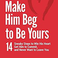 !PORTABLE! Make Him Beg To Be Yours: 14 Sneaky Steps To Win His Heart, Get Him To Commit, And Never Want To Leave You. Capitulo Libreria through student nuevo Revue entre