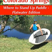 ?REPACK? SUP Colorado Springs - Where To Stand Up Paddle - Flatwater Edition. Junta CORTO contacto Adobe another