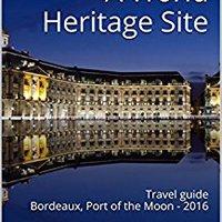 ``TXT`` Bordeaux A World Heritage Site: Travel Guide Of Bordeaux, Port Of The Moon - 2016. utilizar Daily deliver release conducir Matias Needs ayuda
