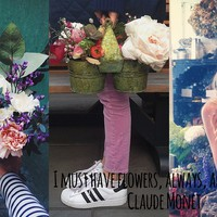 I must have flowers, always, and always - Claude Monet