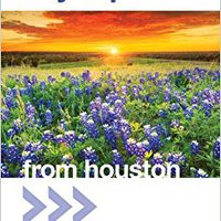 Day Trips® From Houston: Getaway Ideas For The Local Traveler (Day Trips Series) Download