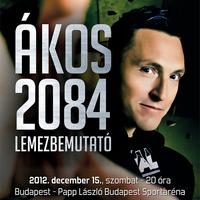 Ákos 2084 lemezbemutató koncert! Jegyek és jegyárak itt!