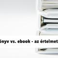 Nyomtatott könyv vs. ebook - az értelmetlen vita